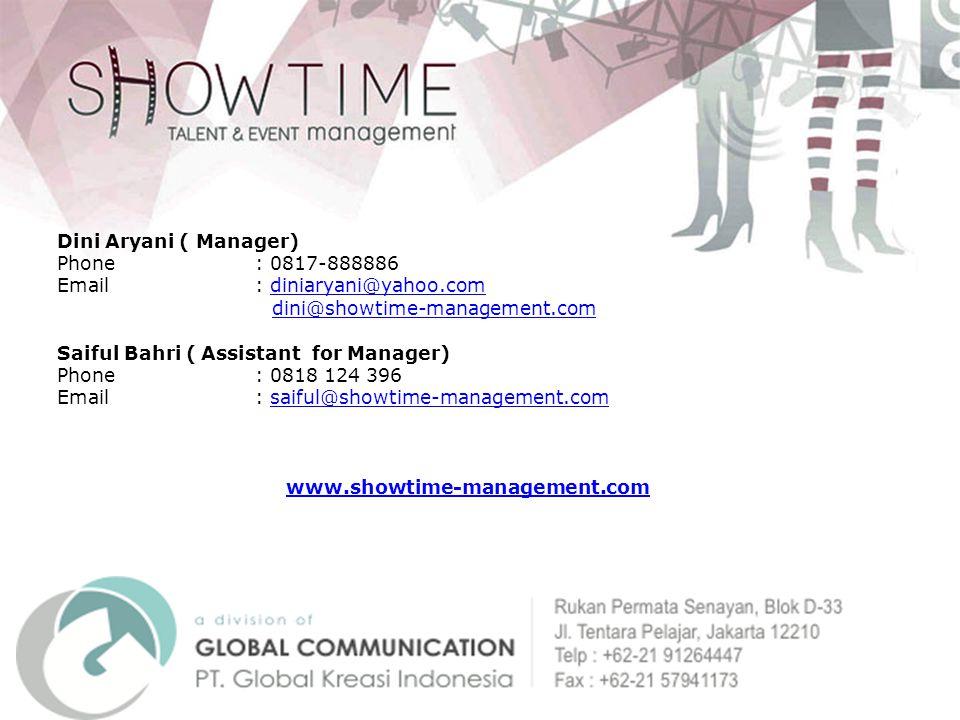 Dini Aryani ( Manager) Phone : 0817-888886. Email : diniaryani@yahoo.com. dini@showtime-management.com.