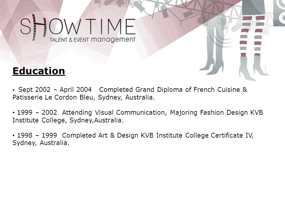 Education Sept 2002 – April 2004 Completed Grand Diploma of French Cuisine & Patisserie Le Cordon Bleu, Sydney, Australia.