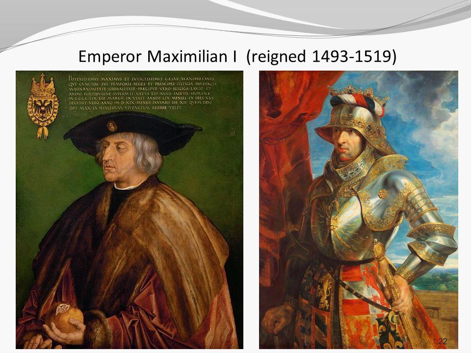 Emperor Maximilian I (reigned 1493-1519)