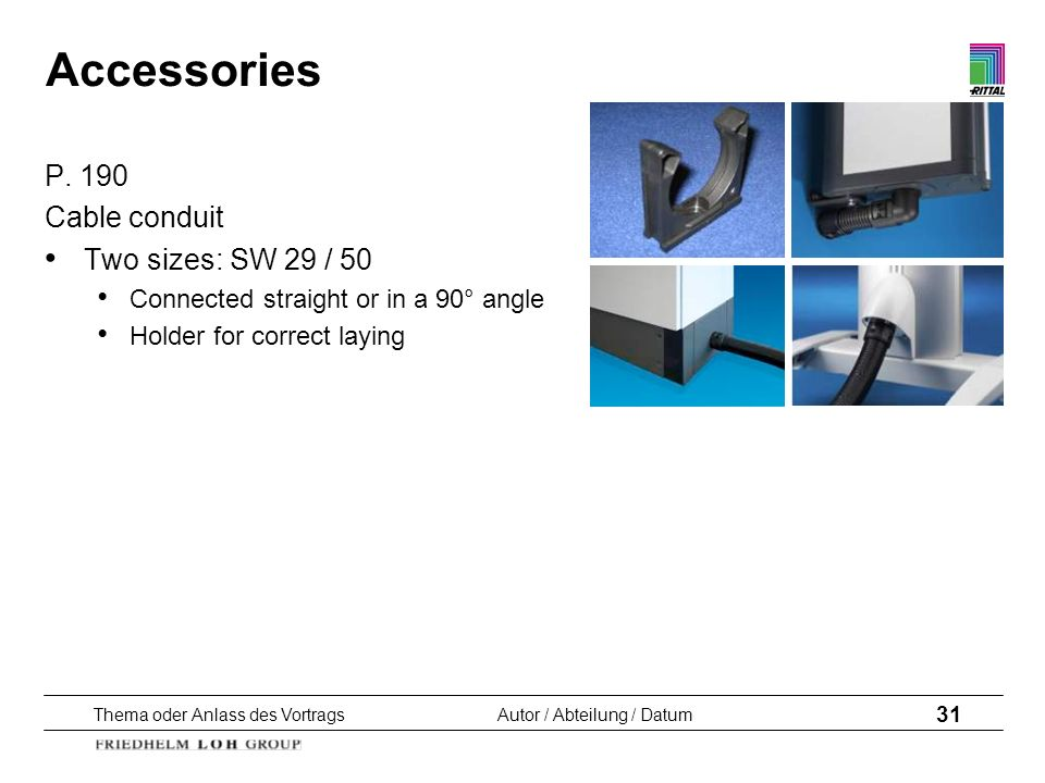Accessories P. 190 Cable conduit Two sizes: SW 29 / 50