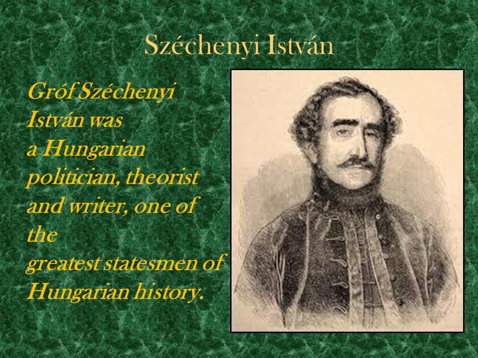 Széchenyi István Gróf Széchenyi István was a Hungarian politician, theorist and writer, one of the greatest statesmen of Hungarian history.
