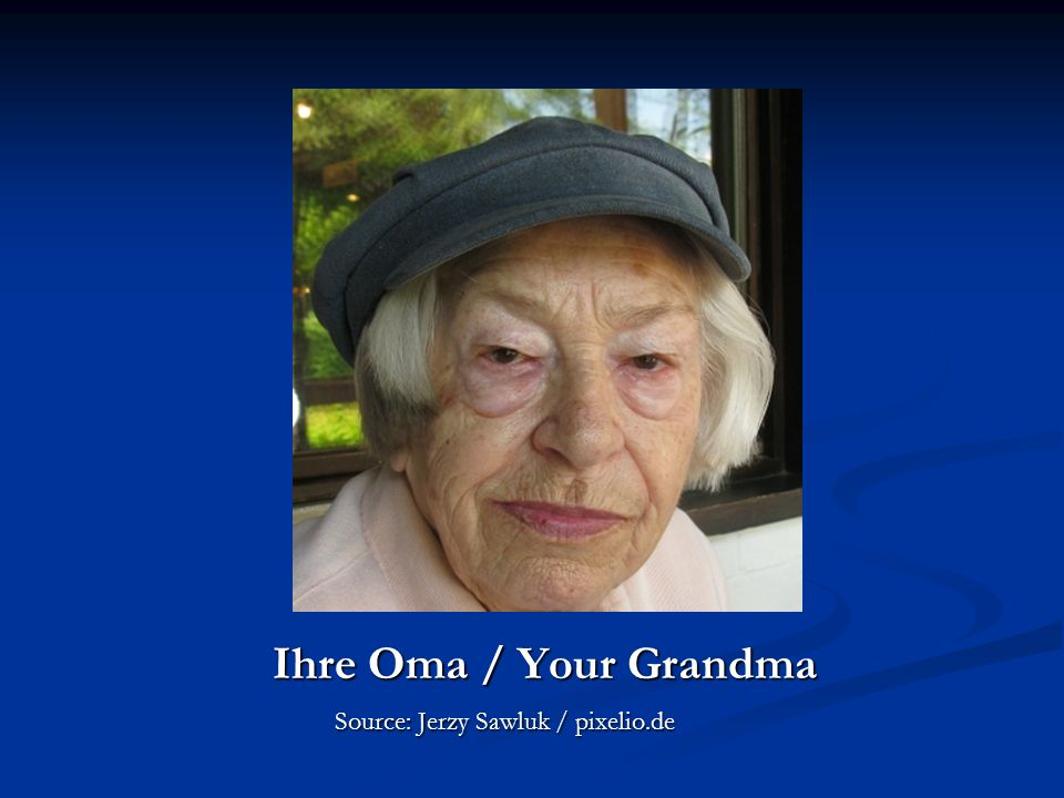 Ihre Oma / Your Grandma Source: Jerzy Sawluk / pixelio.de