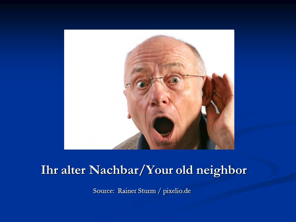 Ihr alter Nachbar/Your old neighbor