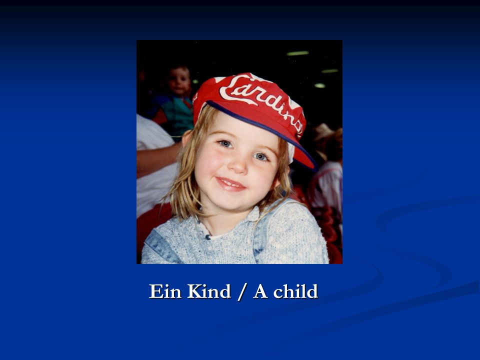 Ein Kind / A child