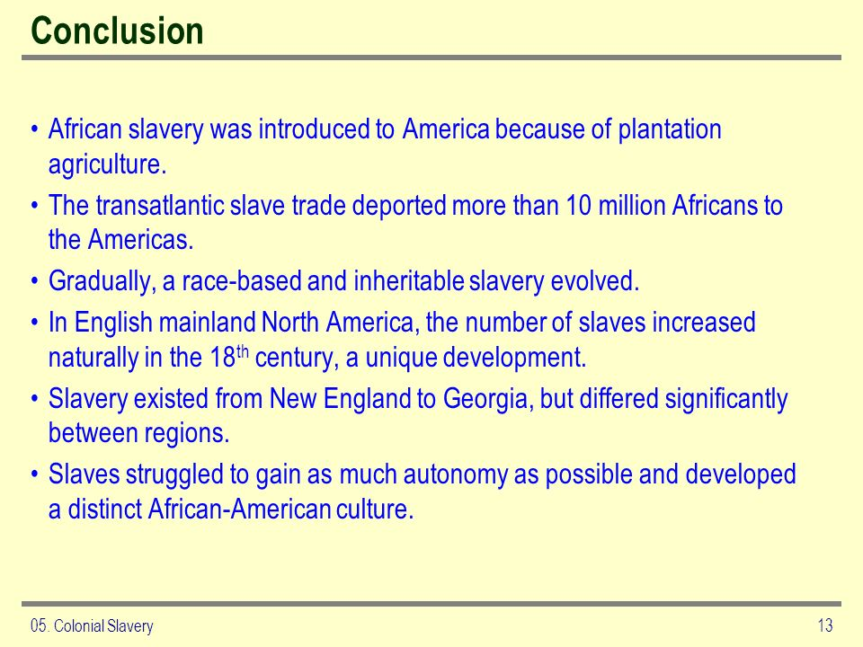 ConclusionAfrican slavery was introduced to America because of plantation agriculture.