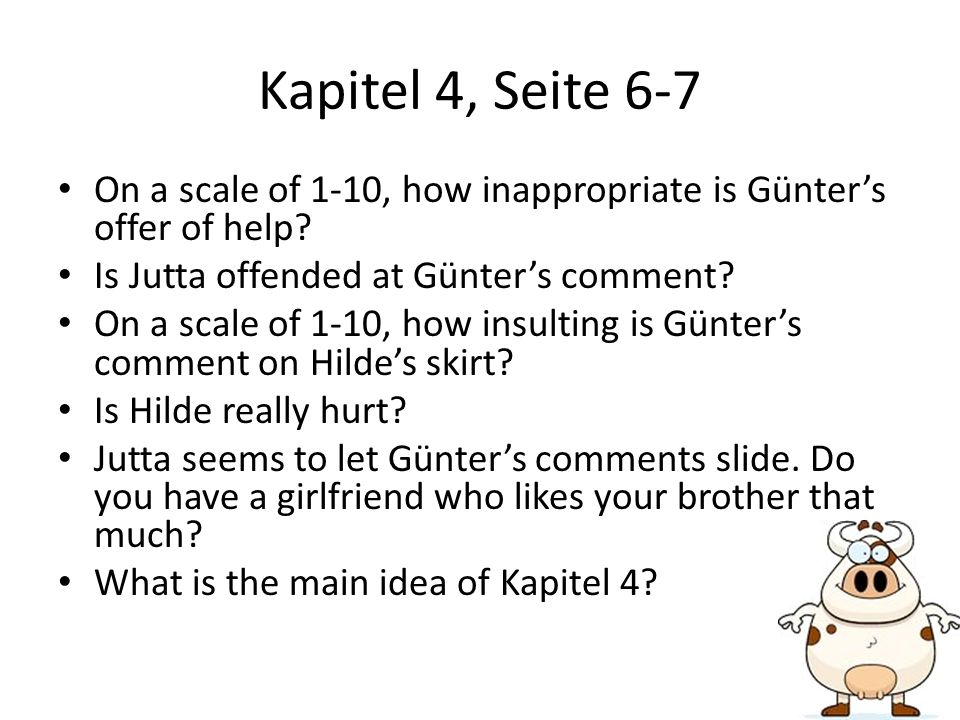 Kapitel 4, Seite 6-7 On a scale of 1-10, how inappropriate is Günter's offer of help Is Jutta offended at Günter's comment