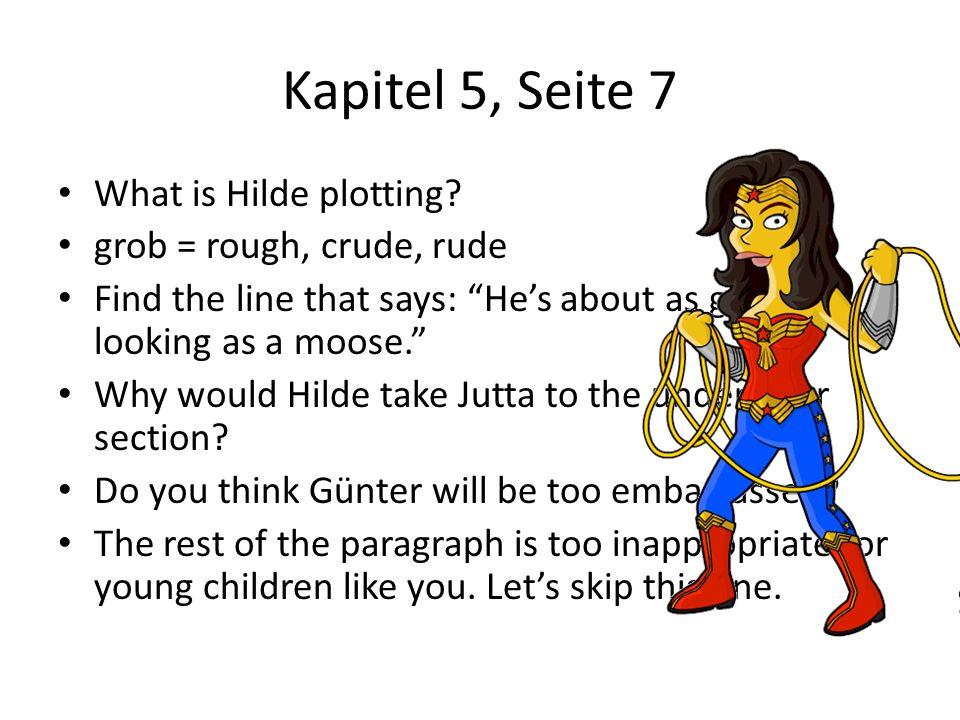Kapitel 5, Seite 7 What is Hilde plotting grob = rough, crude, rude