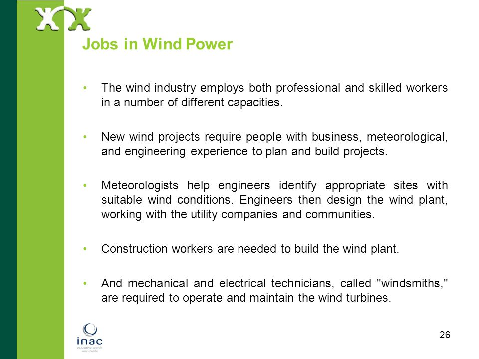 Jobs in Wind Power The wind industry employs both professional and skilled workers in a number of different capacities.