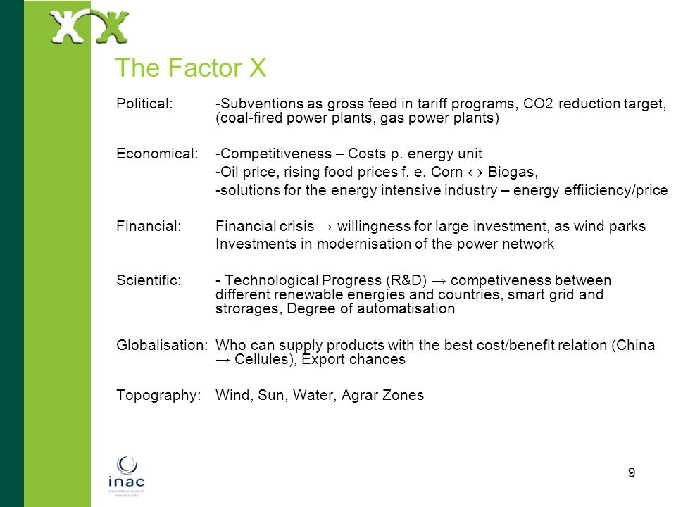 The Factor XPolitical: -Subventions as gross feed in tariff programs, CO2 reduction target, (coal-fired power plants, gas power plants)