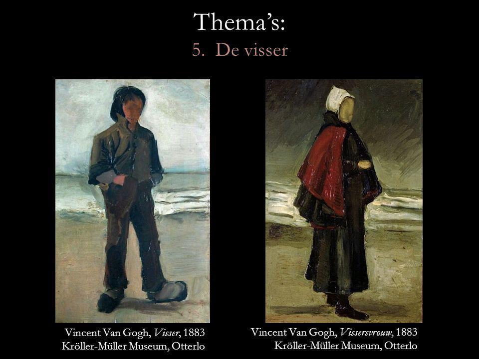 Thema's: 5. De visser Vincent Van Gogh, Visser, 1883