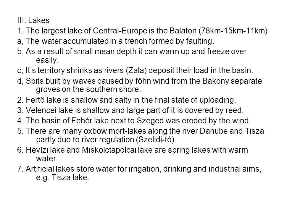 III. Lakes 1. The largest lake of Central-Europe is the Balaton (78km-15km-11km) a, The water accumulated in a trench formed by faulting.