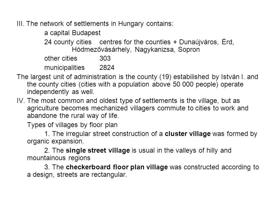 III. The network of settlements in Hungary contains: