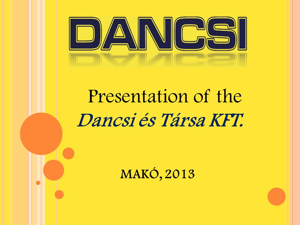 Dancsi és Társa KFT. Presentation of the MAKÓ, 2013 April 4, 2017
