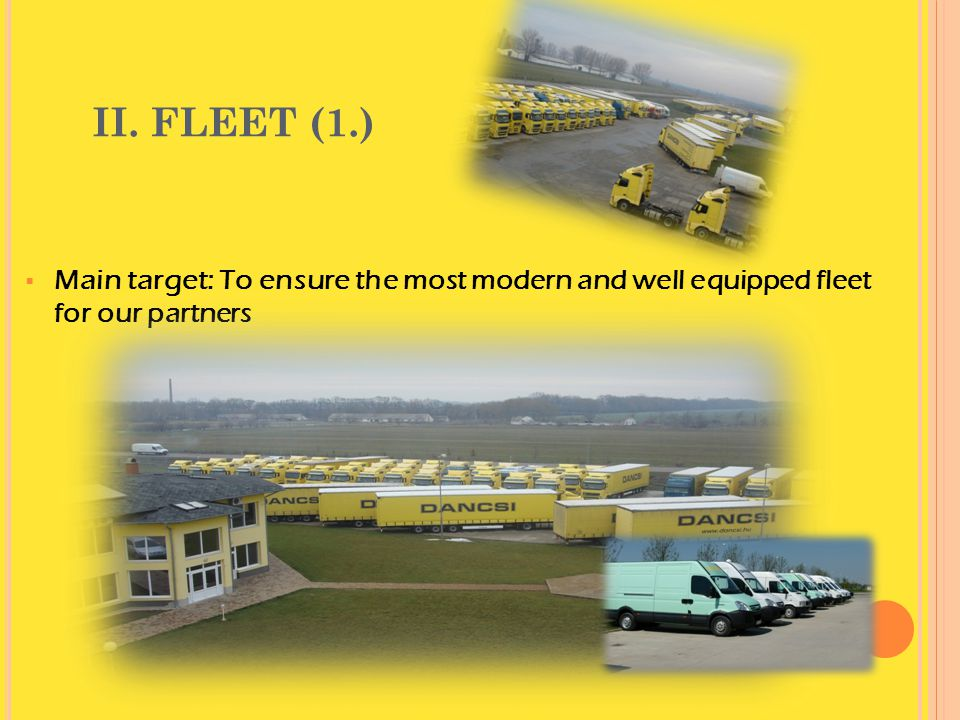 April 4, 2017 II. FLEET (1.) Main target: To ensure the most modern and well equipped fleet for our partners.