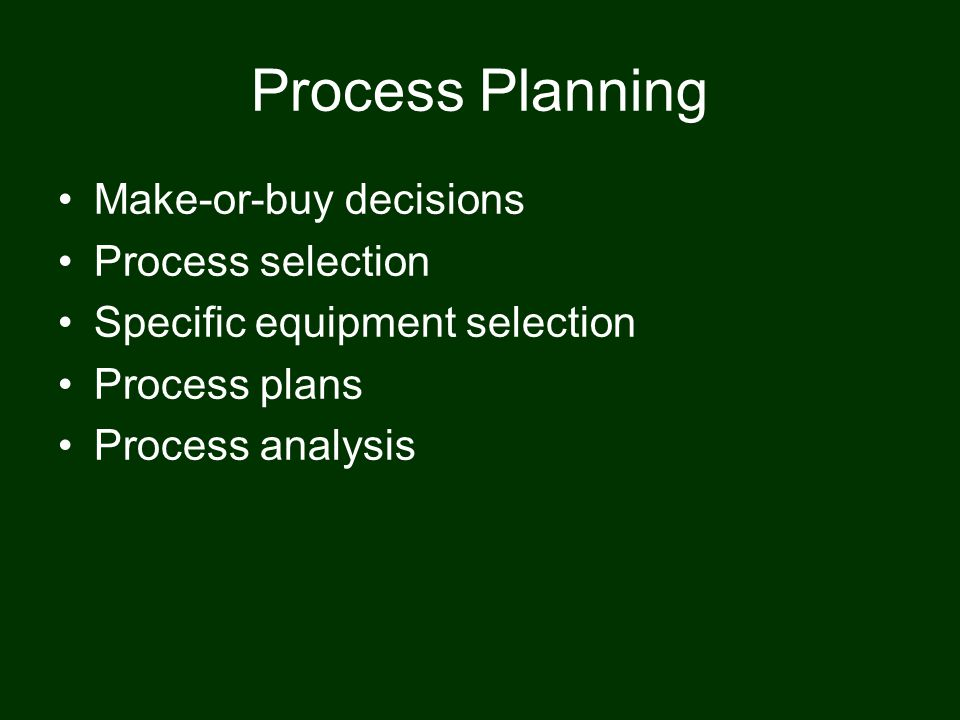 Process Planning Make-or-buy decisions Process selection
