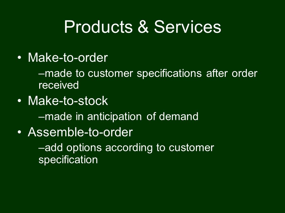 Products & Services Make-to-order Make-to-stock Assemble-to-order