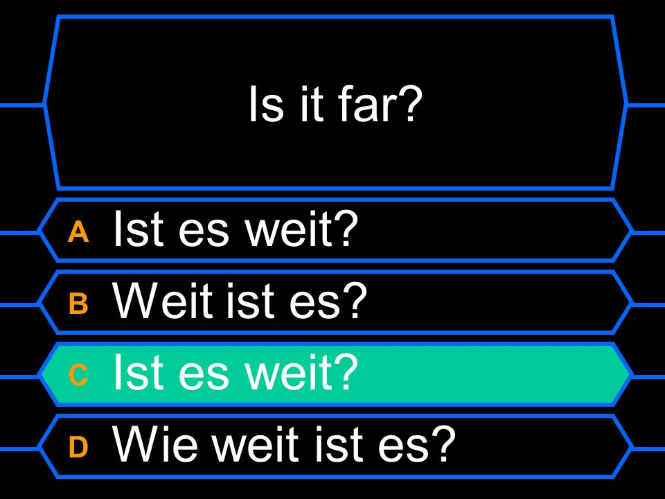 Is it far A Ist es weit B Weit ist es C Ist es weit