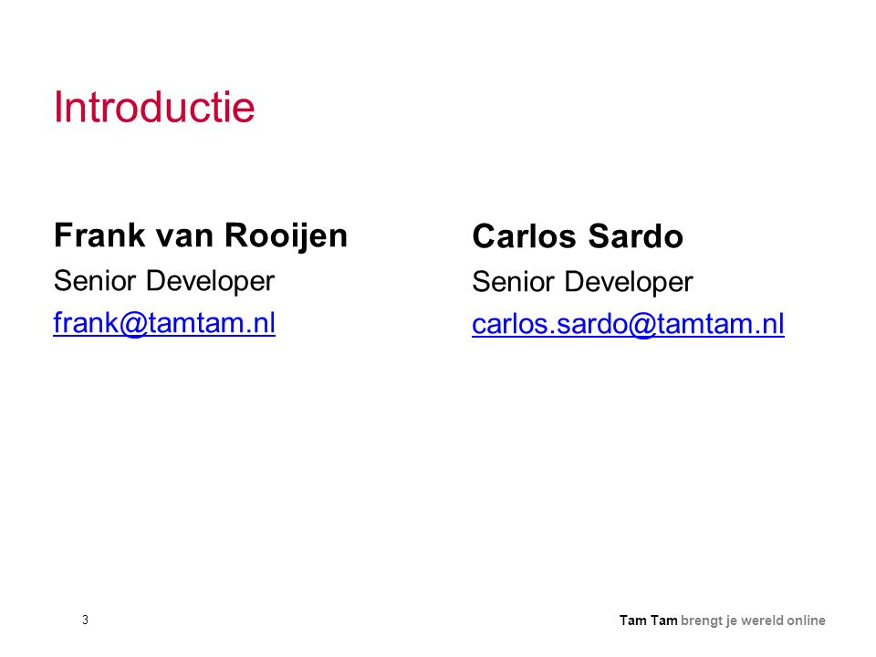 Introductie Frank van Rooijen Carlos Sardo Senior Developer