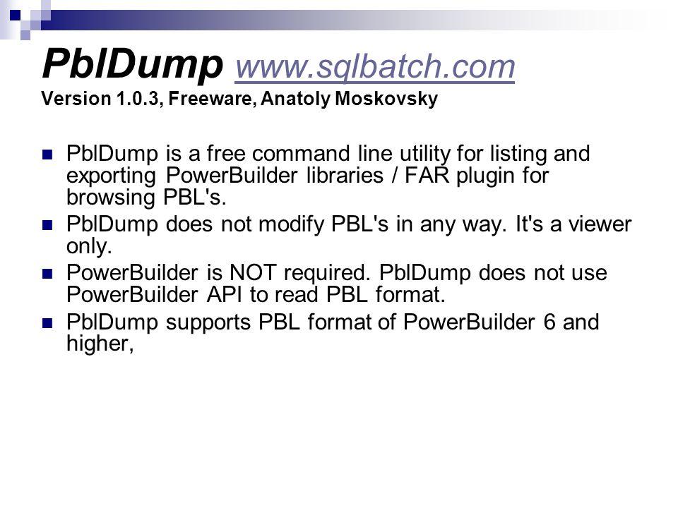 PblDump www.sqlbatch.com Version 1.0.3, Freeware, Anatoly Moskovsky