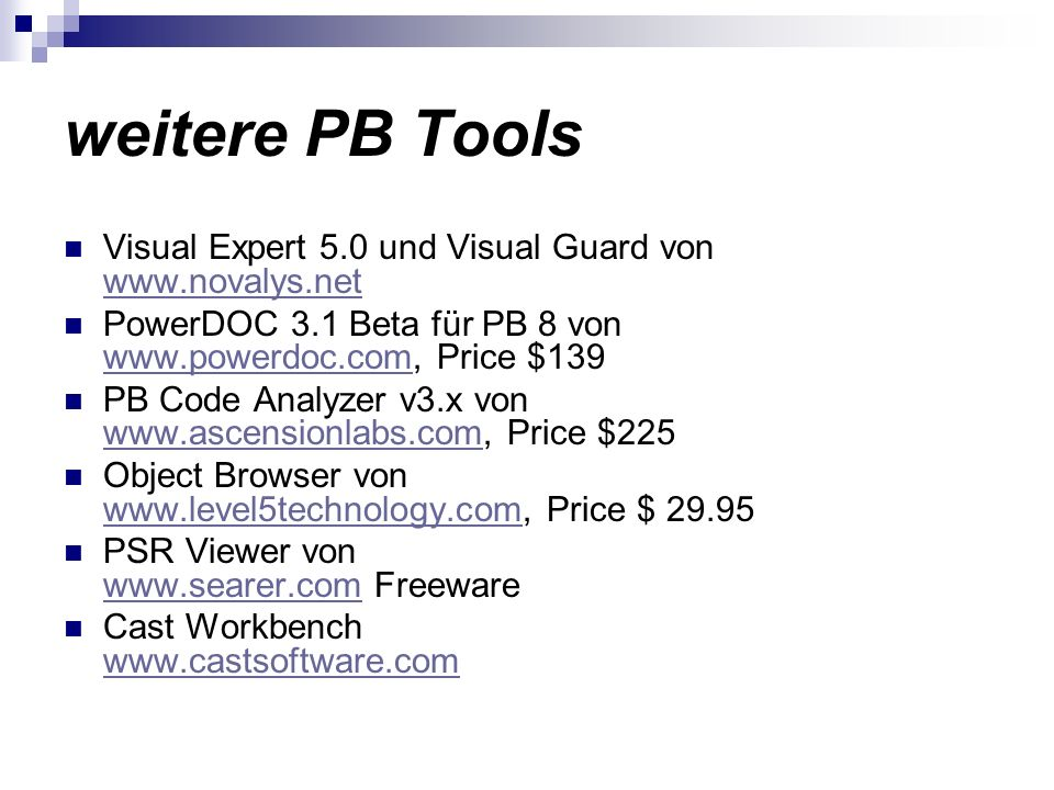 weitere PB Tools Visual Expert 5.0 und Visual Guard von www.novalys.net. PowerDOC 3.1 Beta für PB 8 von www.powerdoc.com, Price $139.