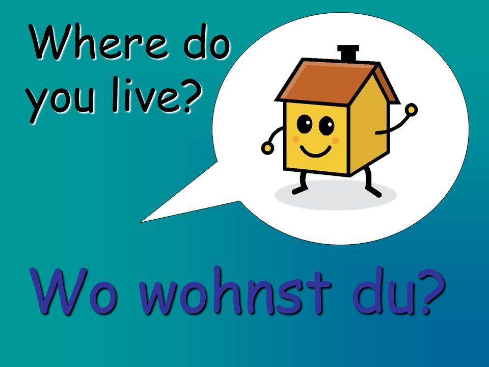 Where do you live Wo wohnst du