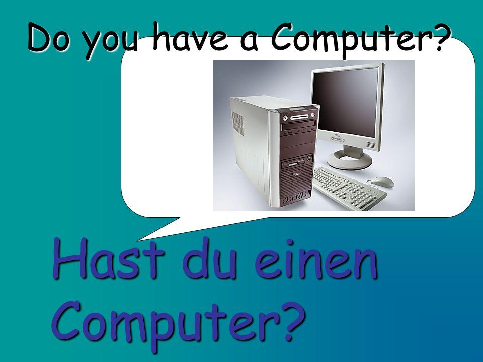 Do you have a Computer Hast du einen Computer