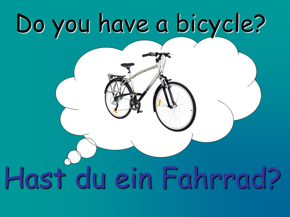 Do you have a bicycle Hast du ein Fahrrad