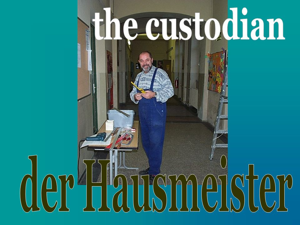 the custodian der Hausmeister