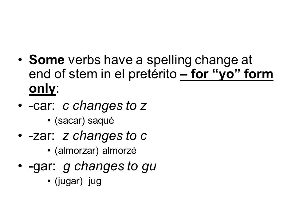 Some verbs have a spelling change at end of stem in el pretérito – for yo form only: