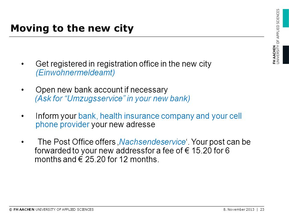 Moving to the new city Get registered in registration office in the new city (Einwohnermeldeamt) Open new bank account if necessary.