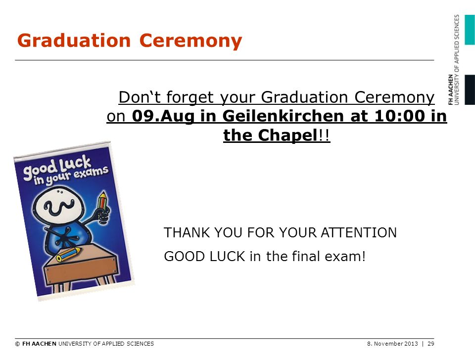 Graduation Ceremony Don't forget your Graduation Ceremony on 09.Aug in Geilenkirchen at 10:00 in the Chapel!!