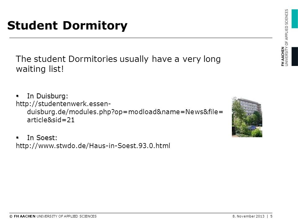 Student Dormitory The student Dormitories usually have a very long