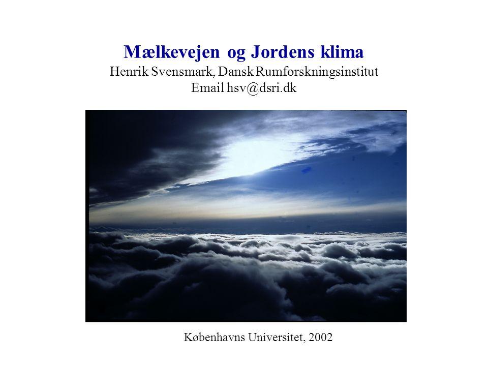 Mælkevejen og Jordens klima Henrik Svensmark, Dansk Rumforskningsinstitut Email hsv@dsri.dk