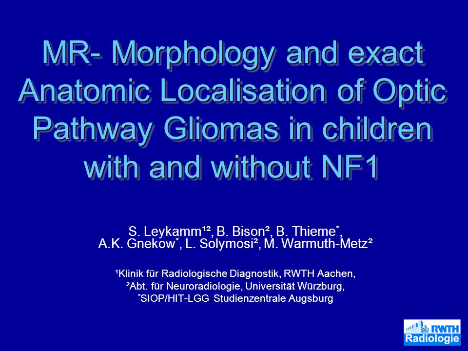 MR- Morphology and exact Anatomic Localisation of Optic Pathway Gliomas in children with and without NF1