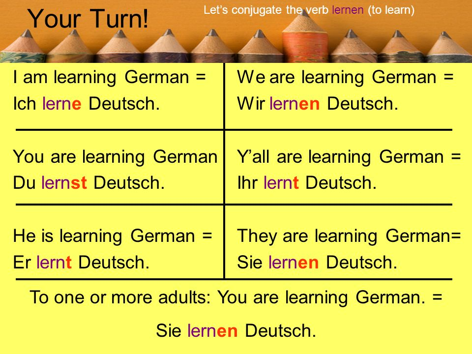 Your Turn! I am learning German = Ich lerne Deutsch.