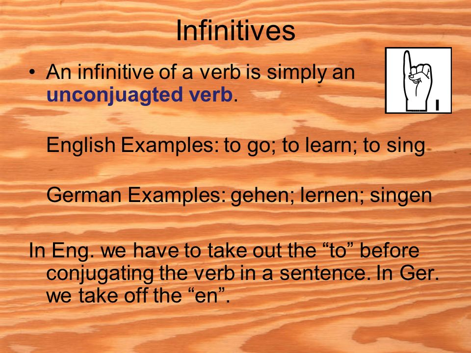 Infinitives An infinitive of a verb is simply an unconjuagted verb.