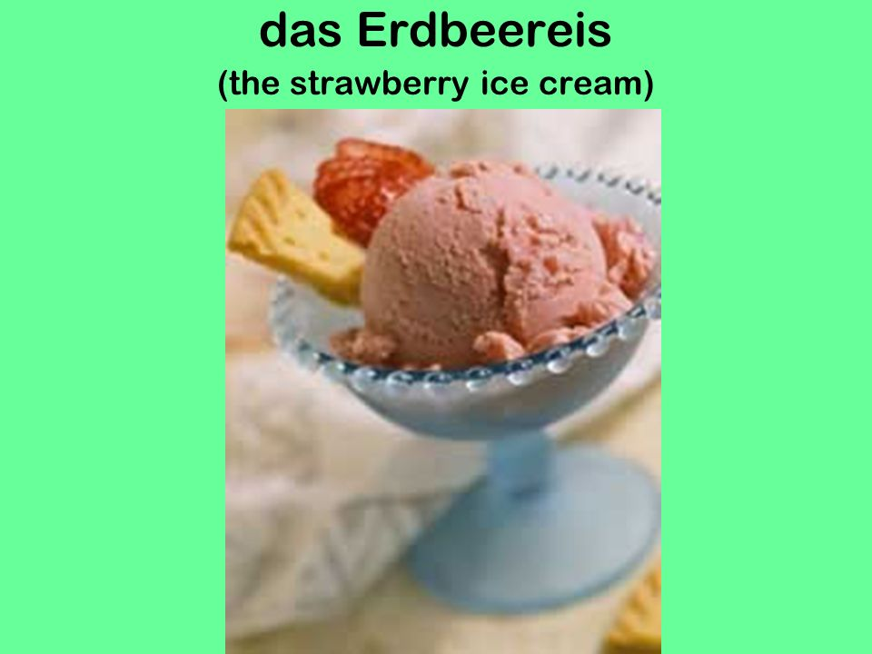das Erdbeereis (the strawberry ice cream)