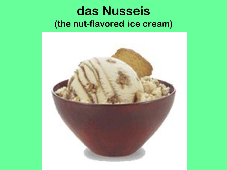 das Nusseis (the nut-flavored ice cream)