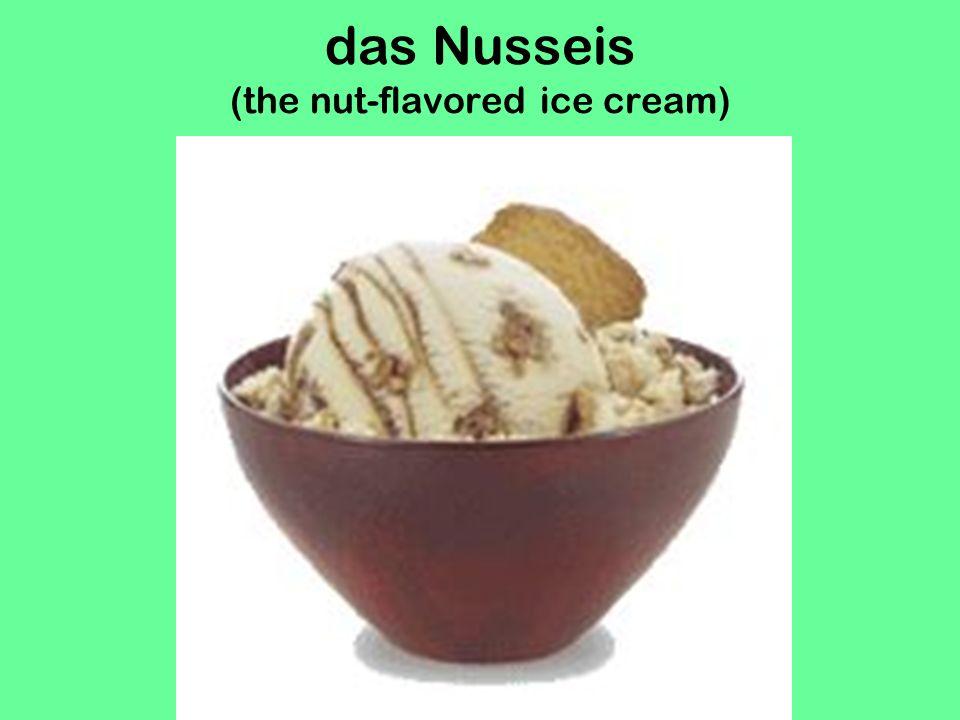 das Nusseis (the nut-flavored ice cream)