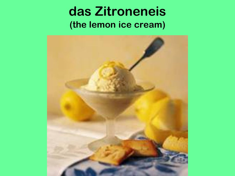 das Zitroneneis (the lemon ice cream)