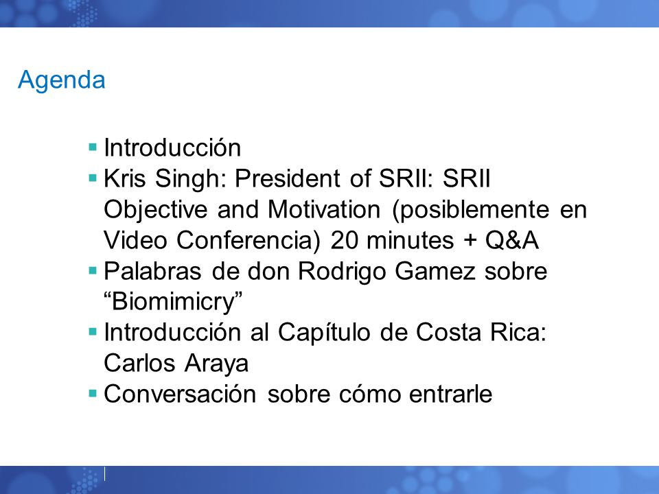 Agenda Introducción. Kris Singh: President of SRII: SRII Objective and Motivation (posiblemente en Video Conferencia) 20 minutes + Q&A.