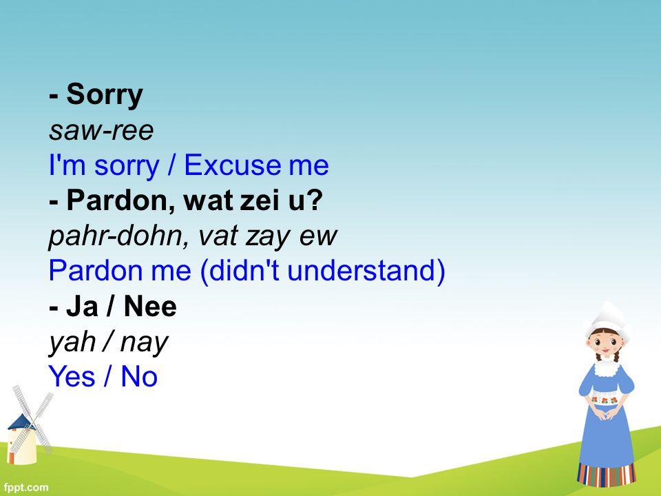 - Sorry saw-ree I m sorry / Excuse me