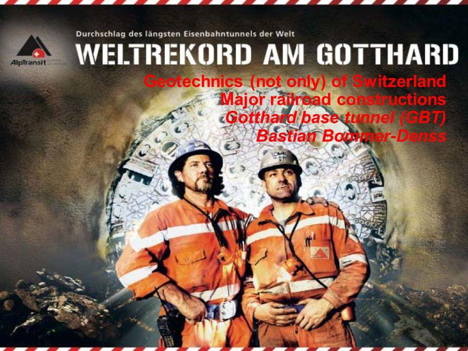Geotechnics (not only) of Switzerland Major railroad constructions Gotthard base tunnel (GBT) Bastian Bommer-Denss