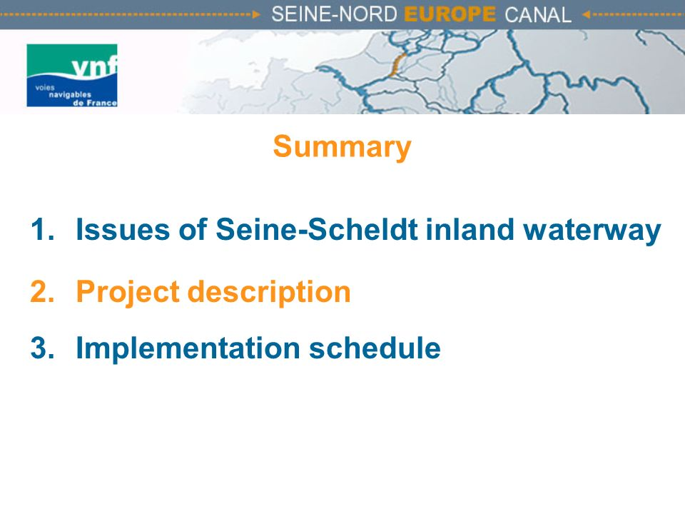 Summary Issues of Seine-Scheldt inland waterway Project description Implementation schedule