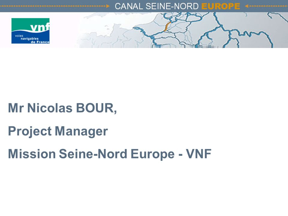 Mr Nicolas BOUR, Project Manager Mission Seine-Nord Europe - VNF