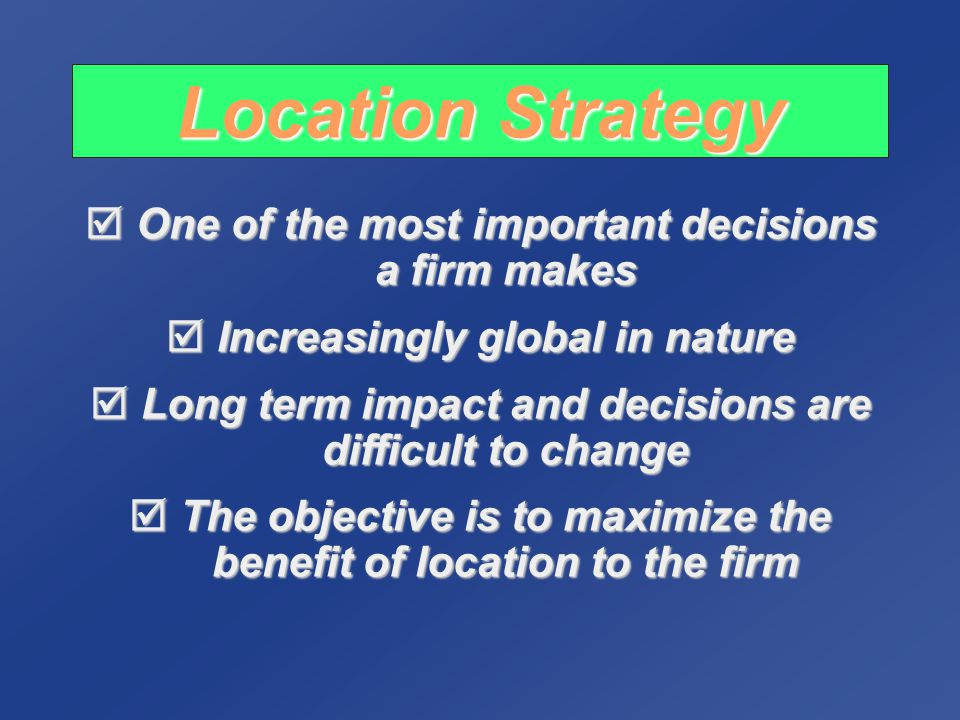 Location Strategy One of the most important decisions a firm makes