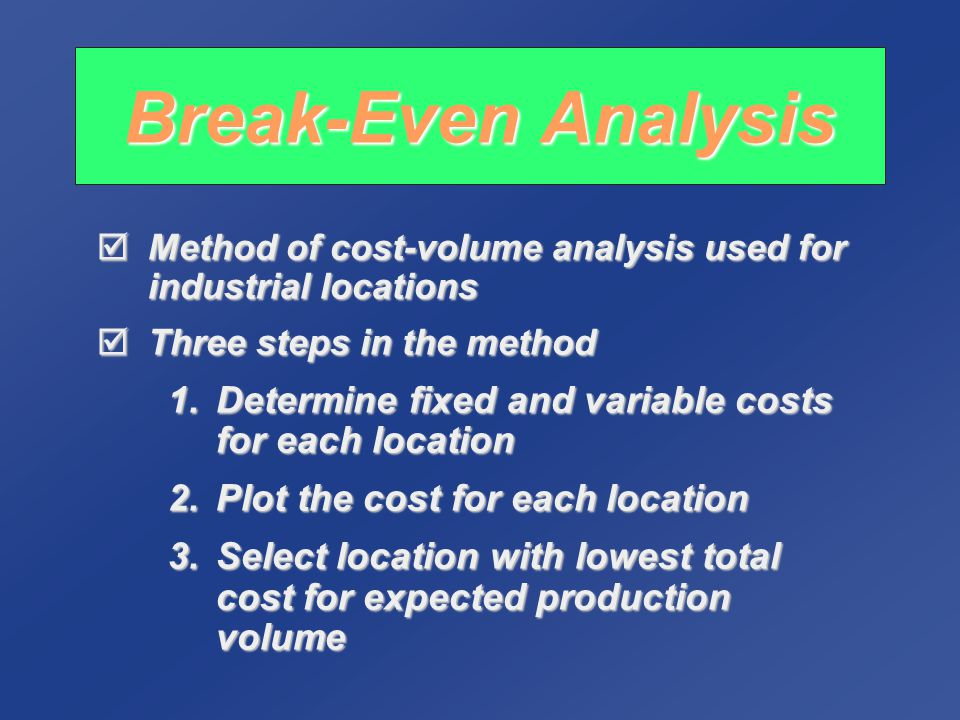 Break-Even Analysis Method of cost-volume analysis used for industrial locations. Three steps in the method.