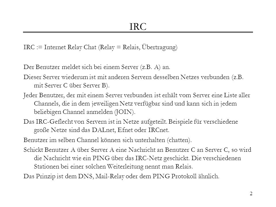 IRC IRC := Internet Relay Chat (Relay = Relais, Übertragung)