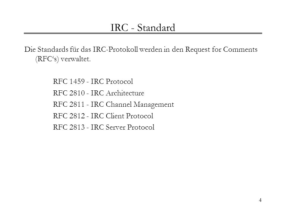 IRC - Standard Die Standards für das IRC-Protokoll werden in den Request for Comments (RFC's) verwaltet.