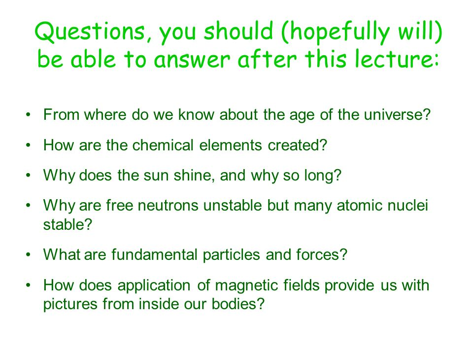 Questions, you should (hopefully will) be able to answer after this lecture: